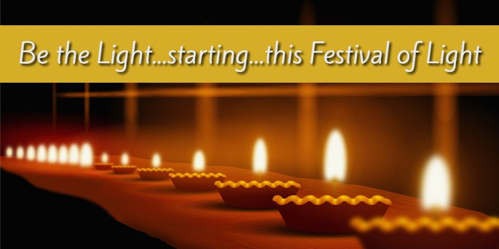 Be the Light...starting...this Festival of Light-